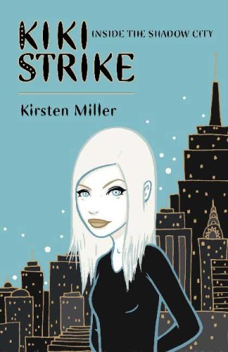 Kiki Strike: Inside the Shadow City by Kirsten Miller