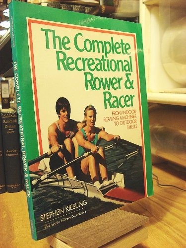 The Complete Recreational Rower and Racer, Kiesling, Stephen