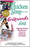 Chicken Soup for the Girlfriend's Soul: Celebrating the Friends Who Cheer Us Up, Cheer Us On and Make Our Lives Complete (Chicken Soup for the Soul) (0757301541) by Canfield, Jack