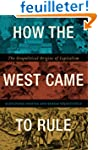 How the West Came to Rule: The Geopol...