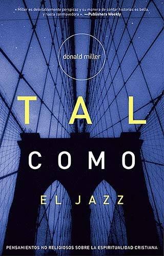 Tal Como el Jazz: Pensamientos No Religiosos Sobre la Espiritualidad Cristiana = Blue Like Jazz