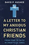 img - for A Letter to My Anxious Christian Friends: From Fear to Faith in Unsettled Times book / textbook / text book