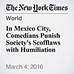 In Mexico City, Comedians Punish Society's Scofflaws with Humiliation | Azam Ahmed,Paulina Villegas