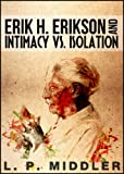 Erik H. Erikson and Intimacy vs. Isolation (Psychosocial Stages of Development)