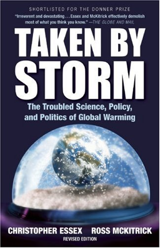 Taken by Storm: The Troubled Science, Policy, and Politics of Global Warming: Christopher Essex, Ross McKitrick: 9781552639467: Amazon.com: Books