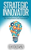 Strategic Innovator: Implementing Change and Creativity For Solopreneurs and Visionaries