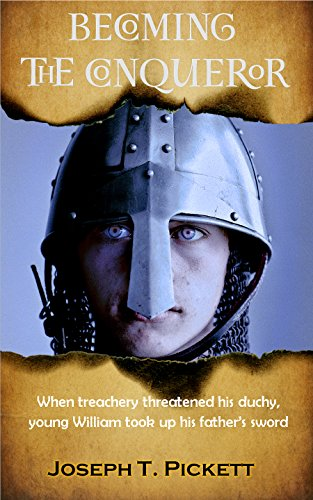 Becoming The Conqueror: When treachery threatened his duchy, young William took up his father's sword. (Deeds of the Norman Dukes Book 1) PDF