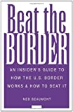 img - for Beat The Border: An Insider's Guide To How The U.S. Border Works And How To Beat It book / textbook / text book