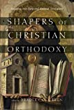 Image of Shapers of Christian Orthodoxy: Engaging with Early and Medieval Theologians