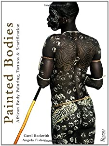 Painted Bodies: African Body Painting, Tattoos, and Scarification from Rizzoli International Publications