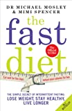 The Fast Diet: The Secret of Intermittent Fasting - Lose Weight, Stay Healthy, Live Longer by Dr Michael MosleyMimi Spencer