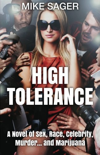 High Tolerance: A Novel of Sex, Race, Celebrity, Murder . . . and Marijuana by Mike Sager, Mr. Media Interviews
