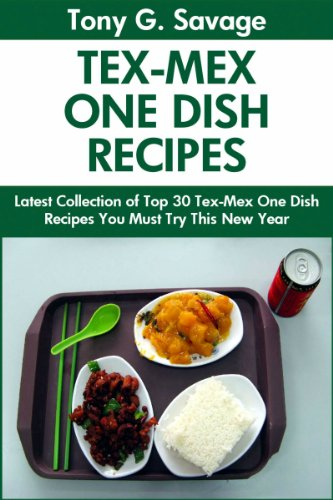 Top 30 Tex-Mex One Dish Recipes You Must Try This New Year by Tony G. Savage