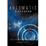 Automatic Universe: The Universe According to the Meaning of Life ~ Jeffrey Pitts
