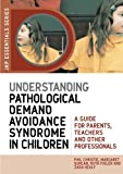 img - for Understanding Pathological Demand Avoidance Syndrome in Children: A Guide for Parents, Teachers and Other Professionals (JKP Essentials) book / textbook / text book