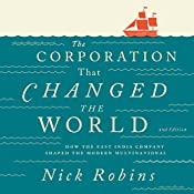 The Corporation That Changed the World: How the East India Company Shaped the Modern Multinational | [Nick Robins]