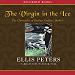 The Virgin in the Ice: The Sixth Chronicle of Brother Cadfael (       UNABRIDGED) by Ellis Peters Narrated by Patrick Tull