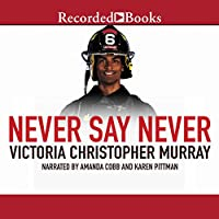 Never Say Never (       UNABRIDGED) by Victoria Christopher Murray Narrated by Amanda Cobb, Karen Pittman