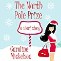The North Pole Prize: A Christmas Romantic Comedy Short Story Audiobook by Caroline Mickelson Narrated by Carly Robins