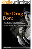 The Drug Don: The True Story of How I Went from a Cocaine Dealer to a Violent Crack Head and Went to Hell & Back to Overcome My Addiction (English Edition)