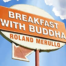 Breakfast with Buddha: A Novel (       UNABRIDGED) by Roland Merullo Narrated by Sean Runnette