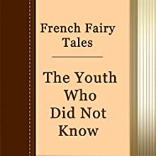 The Youth Who Did Not Know (Annotated) (       UNABRIDGED) by French Fairy Tales Narrated by Anastasia Bertollo