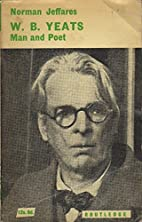 W. B. Yeats, man and poet, by A. Norman…