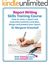 Report Writing Skills Training Course - How to Write a Report and Executive Summary, and Plan, Design and Present Your Report - An Easy Format for Writing Business Reports