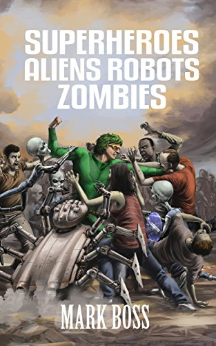Book: Superheroes Aliens Robots Zombies (SARZverse Book 1) by Mark Boss