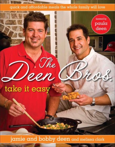 The Deen Bros. Take It Easy: Quick and Affordable Meals the Whole Family Will Love by Jamie Deen, Bobby Deen, Melissa Clark