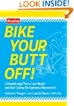 Bike Your Butt Off!: A Breakthrough P...