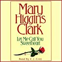 Let Me Call You Sweetheart (       UNABRIDGED) by Mary Higgins Clark Narrated by C. J. Critt