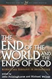 img - for The End of the World and the Ends of God: Science and Theology on Eschatology (Theology for the 21st Century) book / textbook / text book