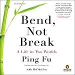 Bend, Not Break: A Life in Two Worlds | Ping Fu,MeiMei Fox