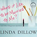 What's It Like to Be Married to Me?: And Other Dangerous Questions | Linda Dillow