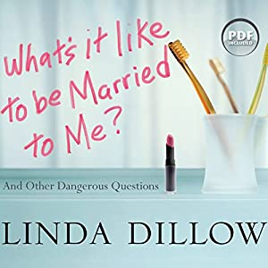 What's It Like to Be Married to Me?: And Other Dangerous Questions | [Linda Dillow]