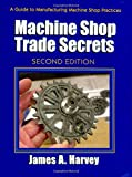 img - for Machine Shop Trade Secrets: A Guide to Manufacturing Machine Shop Practices, 2nd Edition book / textbook / text book