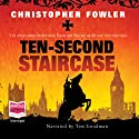 Ten-Second Staircase: Bryant & May Mysteries Audiobook by Christopher Fowler Narrated by Tim Goodman