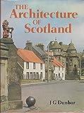 Architecture of Scotland John G. Dunbar