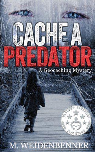 Free Thriller Excerpt Featuring  Michelle Weidenbenner's Cache a Predator, A Geocaching Mystery – Over 90 Rave Reviews!