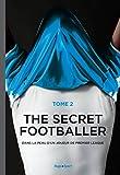 The secret footballer T02 Il est de retour. et cette fois, il n'est pas seul.