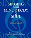 img - for Singing with Mind, Body, and Soul: A Practical Guide for Singers and Teachers of Singing book / textbook / text book
