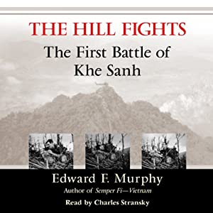 The Hill Fights: The First Battle of Khe Sanh | [Edward F. Murphy]