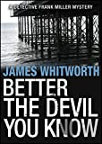 Better The Devil You Know (A Detective Frank Miller Mystery)