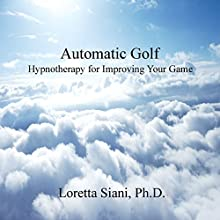 Automatic Golf: Hypnotherapy for Improving Your Game (       UNABRIDGED) by Loretta Siani Narrated by Loretta Siani