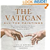The Vatican: All the Paintings: The Complete Collection of Old Masters, Plus More than 300 Sculptures, Maps, Tapestries...
