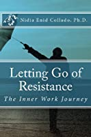 Letting Go of Resistance: The Inner Work Journey