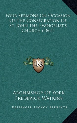 Four Sermons on Occasion of the Consecration of St. John the Evangelist's Church (1861)