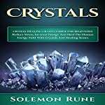 Crystal Healing Crash Course for Beginners!: Reduce Stress, Increase Energy and Heal the Human Energy Field with Crystals and Healing Stones | Solemon Rune