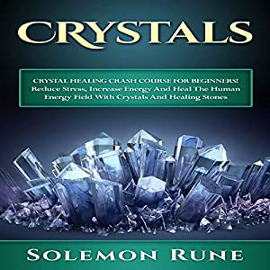 Crystal Healing Crash Course for Beginners! Audiobook